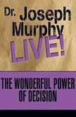 The Wonderful Power of Decision Dr. Joseph Murphy LIVE!, Joseph Murphy