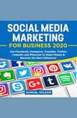 Social Media Marketing for Business 2020: Use Facebook, Instagram, Youtube, Twitter, Linkedin and Pinterest to Make Money & Become the Best Influencer, Samuel Wilson