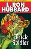 Trick Soldier, L. Ron Hubbard