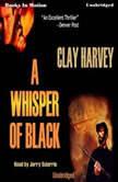 A Whisper Of Black, Clay Harvey