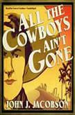 All the Cowboys Ain't Gone, John J. Jacobson