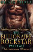 Billionaire Romance: The Billionaire Rockstar Part 2: Subconscious Desires (Alpha Billionaire Romance, Contemporary Romance), Olivia Pierce
