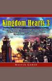 Kingdom Hearts 3 Game, DLC, Worlds, Walkthrough, Abilities, Emblems, Tips, Jokes, Guide Unofficial, Master Gamer