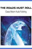 The Roads Must Roll, Classics Reborn Audio Publishing