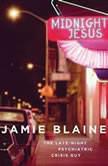 Midnight Jesus Where Struggle, Faith, and Grace Collide . . ., Jamie Blaine