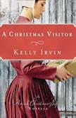 A Christmas Visitor An Amish Christmas Gift Novella, Kelly Irvin
