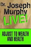 Adjust to Wealth and Health Dr. Joseph Murphy LIVE!, Joseph Murphy