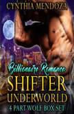 Billionaire Romance: Shifter Underworld 4 Part Wolf Box Set (Wolf Shifter, Shapeshifter Romance, Paranormal Romance), Cynthia Mendoza