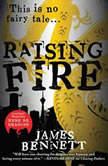 Raising Fire, James Bennett