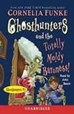 Ghosthunters and the Totally Moldy Baroness! Ghosthunters #3, Cornelia Funke