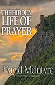 The Hidden Life of Prayer The Lifeblood of the Christian, David McIntyre