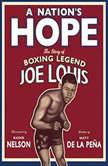A Nation's Hope The Story of Boxing Legend Joe Louis, Matt de la Pena