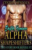 Shifter Romance: Alpha Shapeshifters 2 Story Book Bundle #2 (Wolf Shifter, Lion Shifter Paranormal Bundle), Cynthia Mendoza