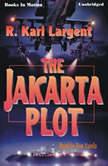 The Jakarta Plot, R. Karl Largent