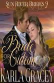Mail Order Bride - A Bride for Gideon (Sun River Brides, Book 9), Karla Gracey