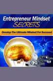 Entrepreneur Mindset Secrets - Think Right, Make It Big A Guide to the Successful Entrepreneur's Mindset, Empowered Living