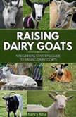 Raising Dairy Goats: A Beginners Starters Guide to Raising Dairy Goats, Nancy Ross