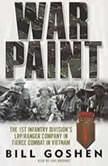 War Paint The 1st Infantry Division's LRP/Ranger Company in Fierce Combat in Vietnam, Bill Goshen