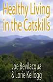 Healthy Living in the Catskills A Joe & Lorie Special, Joe Bevilacqua