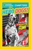 National Geographic Kids Chapters Hero Dogs: True Stories of Amazing Animal Heroes!, Mary Quattlebaum