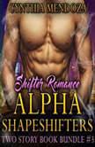 Shifter Romance: Alpha Shapeshifters 2 Story Book Bundle #3 (Wolf Shifter, Lion Shifter Paranormal Bundle), Cynthia Mendoza