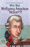 Who Was Wolfgang Amadeus Mozart?, Yona Zeldis McDonough