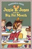 Junie B. Jones and Her Big Fat Mouth Junie B. Jones #3