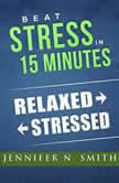 Beat Stress In 15 Minutes, Jennifer N. Smith