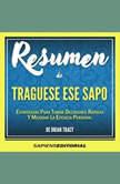 Resumen De Traguese Ese Sapo: Estrategias Para Tomar Decisiones Rapidas Y Mejorar La Eficacia Personal - De Brian Tracy , Sapiens Editorial