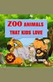Zoo Animals that kids love , Tony R. Smith
