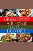 Bread Baking for Beginners + Air Fryer + Tlc diet + Hcg diet, Mary Nabors