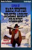 Hard Winter At Broken Arrow Crossing, Stephen Bly