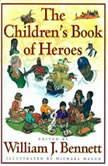 The Children's Book of Heroes, William J. Bennett