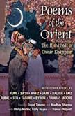 Poems of the Orient, Khayyam; Rumi; Sa'di; Hafiz; Tagore; et al.