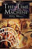 Time Machine, The - H. G. Wells, H. G. Wells