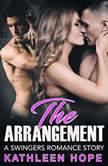 The Arrangement: A Swingers Romance Story , Kathleen Hope