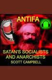 Antifa: Satan's Communists and Anarchists, Scott Campbell