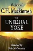 The Unequal Yoke The Best of C. H. Mackintosh, C. H. Mackintosh