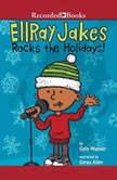 EllRay Jakes Rocks the Holidays!, Sally Warner