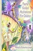 Faerie Guided Meditations for Children, Michelle Roberton-Jones