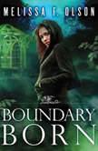Boundary Born, Melissa F. Olson