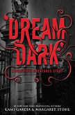 Dream Dark: A Beautiful Creatures Story A Beautiful Creatures Story, Kami Garcia