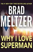 Why I Love Superman, Brad Meltzer
