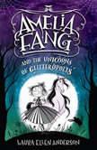 Amelia Fang and the Unicorns of Glitteropolis, Laura Ellen Anderson