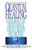 Quantum Healing Exploring the Frontiers of Mind/Body Medicine, Deepak Chopra, M.D.